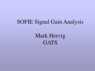 SOFIE Signal Gain Analysis Mark Hervig GATS