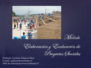 Profesor: Germán Palacios Ríos E-mail :  palacios@ecehomo.cl Web de  referencia:ecehomo.cl