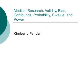 Medical Research: Validity, Bias, Confounds, Probability, P-value, and Power