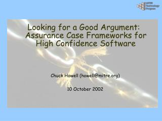 Looking for a Good Argument: Assurance Case Frameworks for High Confidence Software