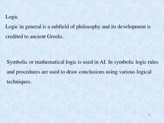 Logic Logic in general is a subfield of philosophy and its development is