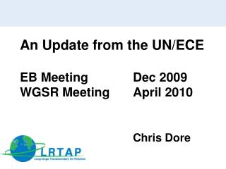 An Update from the UN/ECE EB Meeting	 	Dec 2009 WGSR Meeting		April 2010 Chris Dore