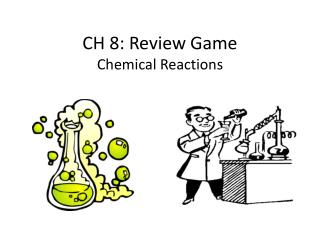 CH 8: Review Game Chemical Reactions
