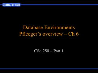 Database Environments Pfleeger's overview – Ch 6