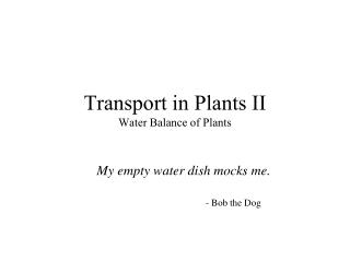 Transport in Plants II Water Balance of Plants