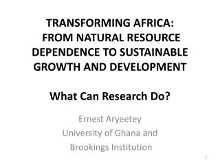 TRANSFORMING AFRICA : FROM NATURAL RESOURCE DEPENDENCE TO SUSTAINABLE GROWTH AND DEVELOPMENT What Can Research Do?
