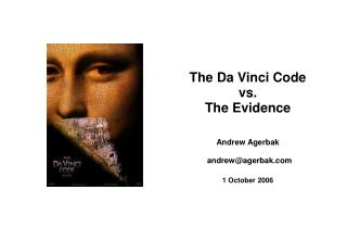 The Da Vinci Code  vs.  The Evidence Andrew Agerbak 1 October 2006