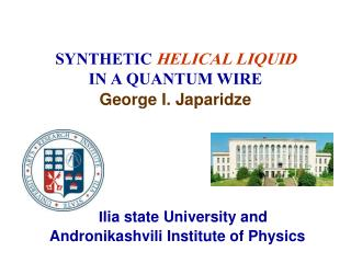 SYNTHETIC  HELICAL LIQUID  IN A QUANTUM WIRE George I. Japaridze