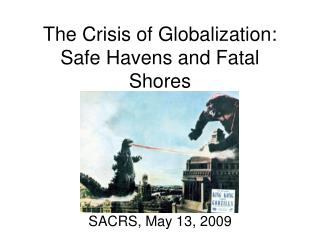 The Crisis of Globalization: Safe Havens and Fatal Shores