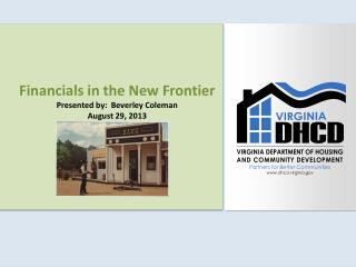 Financials in the New Frontier Presented by:  Beverley Coleman August 29, 2013