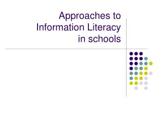 Approaches to  Information Literacy  in schools