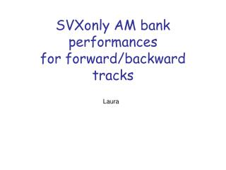 SVXonly AM bank performances for forward/backward tracks