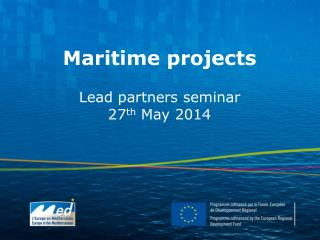 Maritime projects Lead partners seminar 27 th  May 2014