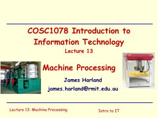 COSC1078 Introduction to Information Technology Lecture 13 Machine Processing