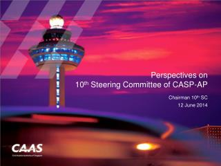 Perspectives on 10 th  Steering Committee of CASP-AP