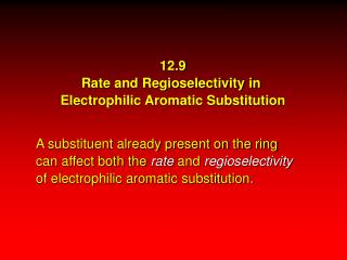 12.9 Rate and Regioselectivity in  Electrophilic Aromatic Substitution
