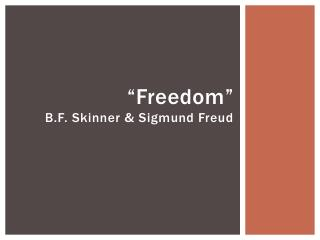 """"""" Freedom """" B.F. Skinner & Sigmund Freud"""