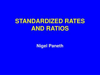 STANDARDIZED RATES AND RATIOS