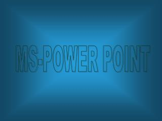 MS-POWER POINT