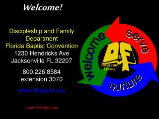 Welcome! Discipleship and Family  Department Florida Baptist Convention 1230 Hendricks Ave Jacksonville FL 32207 800.226
