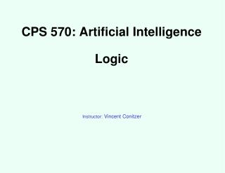 CPS 570: Artificial Intelligence Logic