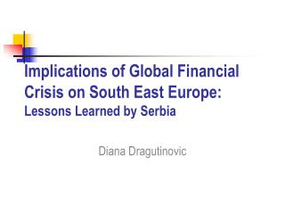 Implications of Global Financial Crisis on South East Europe: Lessons Learned by Serbia