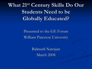 What 21 st  Century Skills Do Our Students Need to be  Globally Educated?