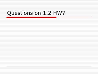 Questions on 1.2 HW?