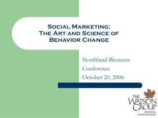 Social Marketing:  The Art and Science of  Behavior Change