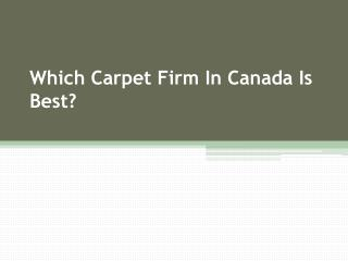 Which Carpet Firm In Canada Is Best?