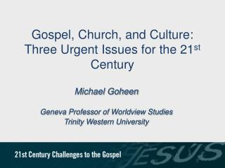 Gospel, Church, and Culture: Three Urgent Issues for the 21 st  Century