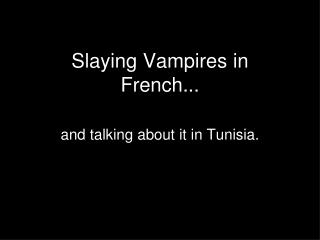 Slaying Vampires in French...