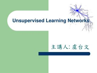 Unsupervised Learning Networks