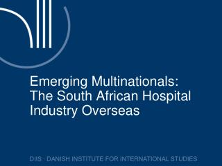 Emerging Multinationals: The South African Hospital Industry Overseas