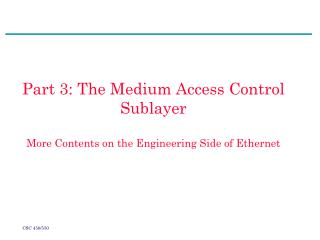 Part 3: The Medium Access Control Sublayer More Contents on the Engineering Side of Ethernet