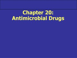 Chapter 20: Antimicrobial Drugs