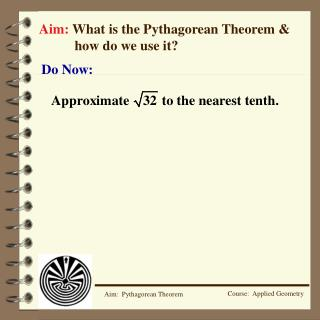 Aim:  What is the Pythagorean Theorem & 	how do we use it?