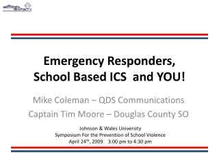 Emergency Responders,  School Based ICS  and YOU!