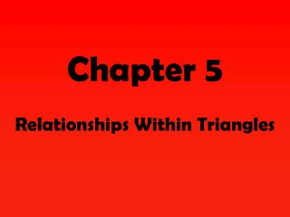 Chapter 5 Relationships Within Triangles