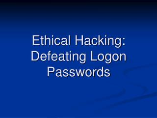 Ethical Hacking: Defeating Logon Passwords
