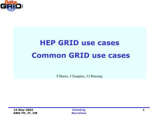 HEP GRID use cases  Common GRID use cases F.Harris, J.Templon, J.J Blaising