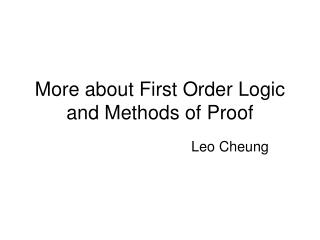 More about First Order Logic and Methods of Proof
