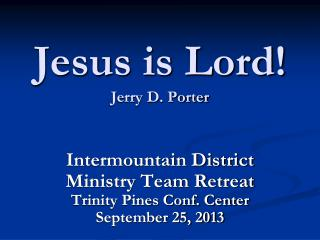 Jesus is Lord! Jerry D. Porter