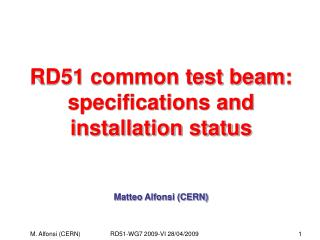 RD51 common test beam: specifications and installation status Matteo Alfonsi (CERN)