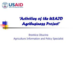 """Activities of the USAID Agribusiness Project"""