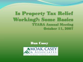 Is Property Tax Relief Working ? : Some Basics  TTARA Annual Meeting  October 11,  2007