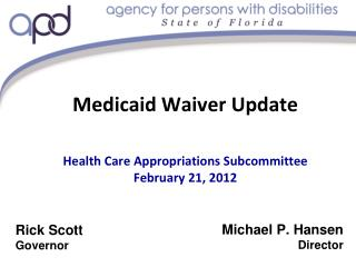 Medicaid Waiver Update Health Care Appropriations Subcommittee February 21, 2012