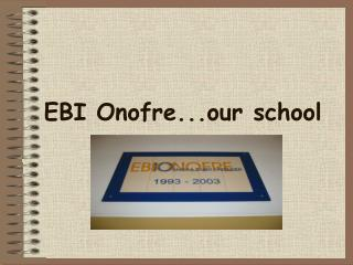 EBI Onofre...our school