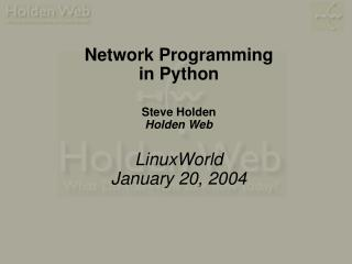 Network Programming in Python Steve Holden Holden Web LinuxWorld January 20, 2004