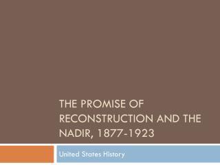 The Promise of Reconstruction and the Nadir, 1877-1923